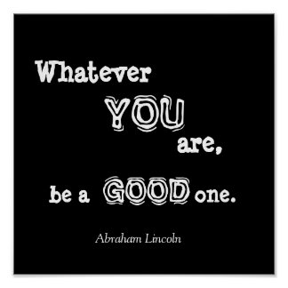 Whatever, YOU, are,, be a, GOOD, one., Abraham ... Poster