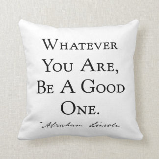 Whatever You Are Be A Good One Cushion