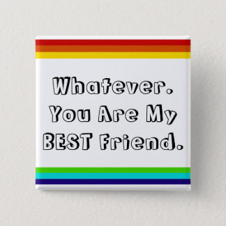 Whatever. You are my Best Friend 15 Cm Square Badge