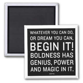 """""""Whatever You Can Do, Or Dream You Can"""" Square Magnet"""
