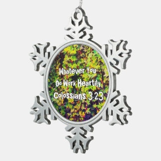 Whatever You Do Work Heartily Colossians 3 23 Snowflake Pewter Christmas Ornament