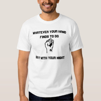 Whatever your hand finds... t shirt