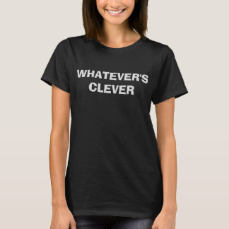 WHATEVER'S CLEVER T-Shirt