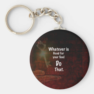 Whatever's Good for your Soul Motivational Quote Key Ring