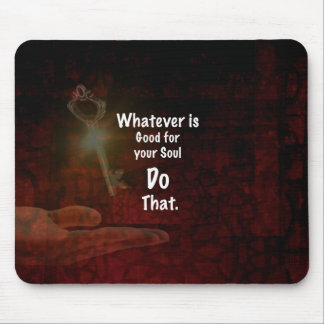 Whatever's Good for your Soul Motivational Quote Mouse Pad