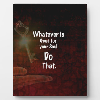 Whatever's Good for your Soul Motivational Quote Photo Plaque