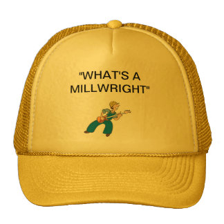 """""""WHAT'S A MILLWRIGHT"""" HAT"""
