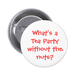 What's a Tea Party without the nuts? 6 Cm Round Badge