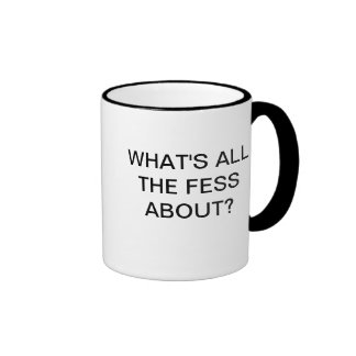 WHAT'S ALL THE FESS ABOUT? RINGER MUG