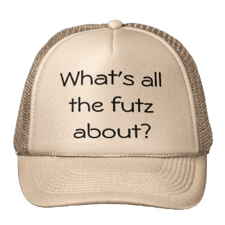 What's all the futz about? cap