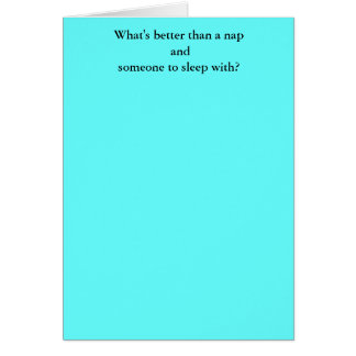 What's better than a nap andsomeone to sleep with? card