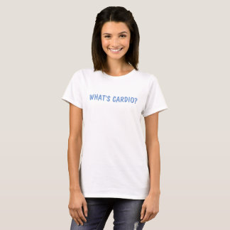 What's cardio? T-Shirt