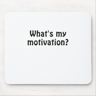Whats My Motivation Mouse Pad
