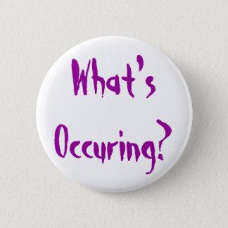 What's Occuring? 6 Cm Round Badge