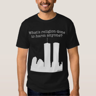 What's Religion Done To Harm Anyone? T-shirts