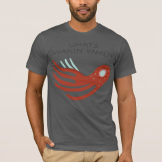 What's Shakin' Kraken shirt. T-Shirt