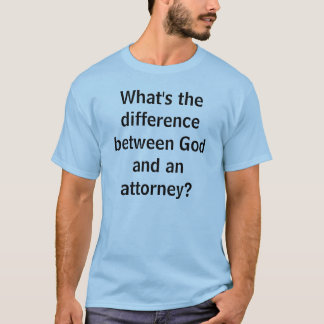 What's the difference between God and an attorney? T-Shirt