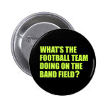 What's the Football Team Doing? School Band Humour 6 Cm Round Badge
