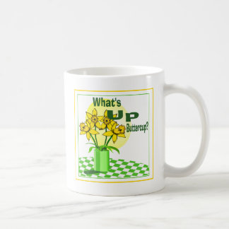 Whats Up Buttercup Coffee Mug