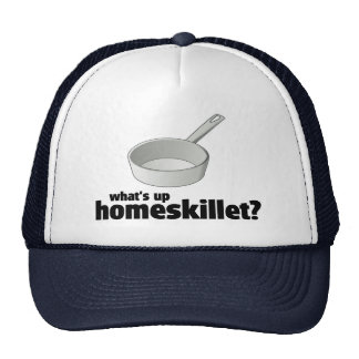 What's Up Homeskillet? !     Trucker Hat