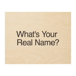 What's Your Real Name?.ai Wood Canvases