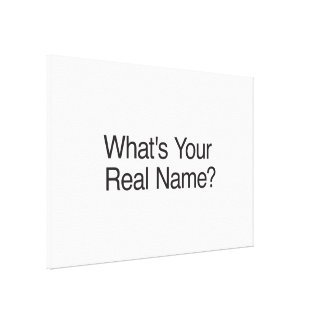 What's Your Real Name? Stretched Canvas Prints