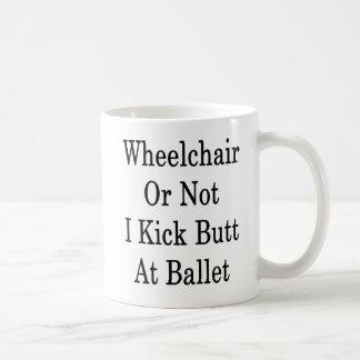 Wheelchair Or Not I Kick Butt At Ballet Coffee Mug