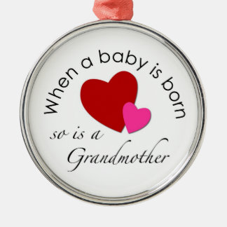 When a baby is born, so is a Grandmother Metal Ornament