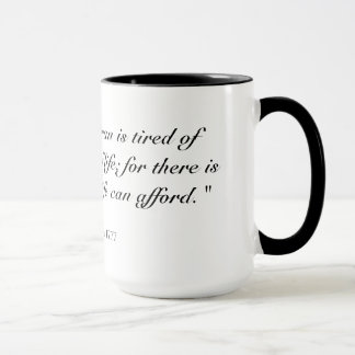 When a man is tired of London he is tired of life Mug