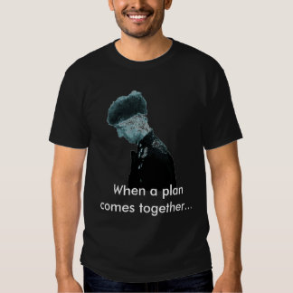 When a plan comes together... t-shirts