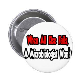 When All Else Fails, A Microbiologist Won't 6 Cm Round Badge