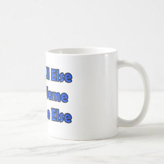"""When All Else Fails Blame Someone Else Coffee Mug"