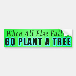 When All Else Fails - Go Plant A Tree Bumper Sticker