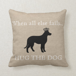 When all else fails Hug the Dog funny linen burlap Cushion