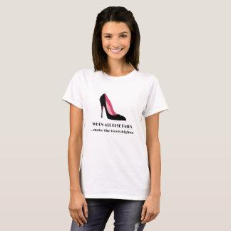When All Else Fails Make The Heels Higher T-Shirt