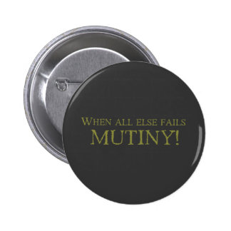 When All Else Fails - MUTINY! 6 Cm Round Badge