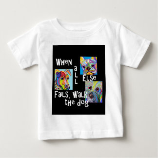 When All Else Fails, Walk the Dog Baby T-Shirt