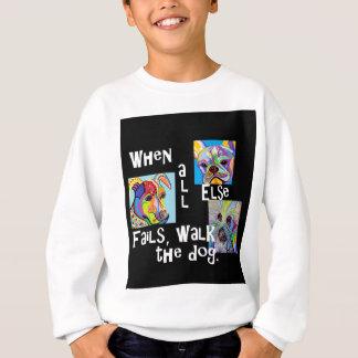 When All Else Fails, Walk the Dog Sweatshirt