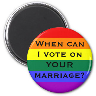 When can I vote on YOUR marriage? 6 Cm Round Magnet