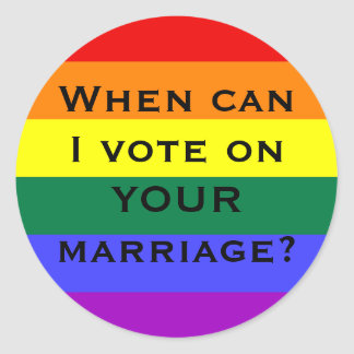 When can I vote on YOUR marriage? Round Sticker