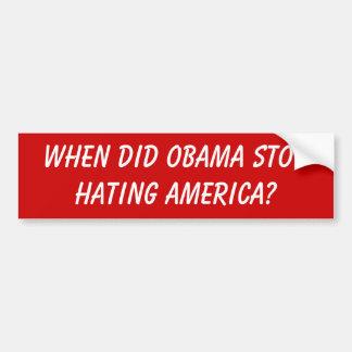 When did Obama stop hating America Bumper Sticker Car Bumper Sticker