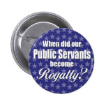 When did our Public Servants become Royalty? Button