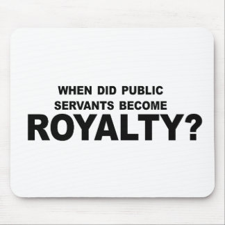 WHEN DID PUBLIC SERVANTS BECOME ROYALTY 2 MOUSE PAD