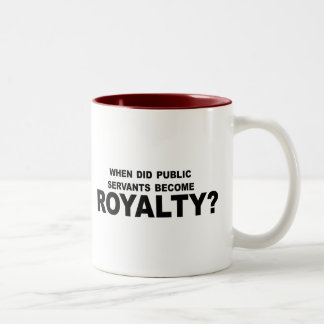 WHEN DID PUBLIC SERVANTS BECOME ROYALTY 2 Two-Tone MUG