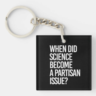 When did Science become a Partisan issue - - Pro-S Key Ring