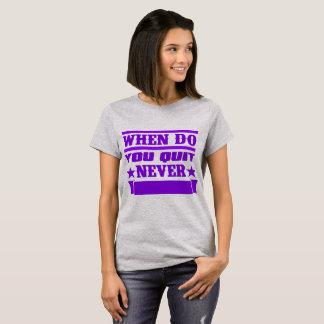When do you quit? T-Shirt
