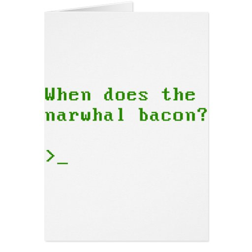 When Does the Narwhal Bacon VGA Reddit Question Greeting Card