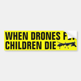 When Drones Fly Children Die Bumper Sticker