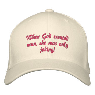 When God created man, she was only joking! Embroidered Hat