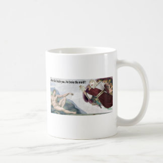 When God made you he broke the mold! Coffee Mug